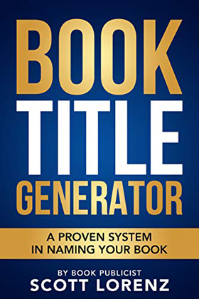 R. Scott Lorenz, Author, Book Title Generator: A Proven System in Naming Your Book